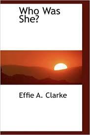 Who Was She?: Amazon.co.uk: Clarke, Effie A.: 9780554470658: Books