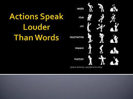 actions speaks louder than word