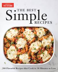 The Best Simple Recipes More Than 200 Flavorful Foolproof