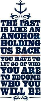 Chart Your Course Quotes Past Is An Anchor That Holds You Back Let Go To Grow Drag