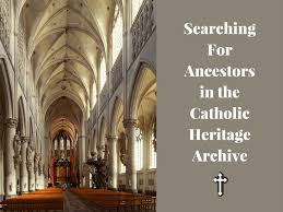 Church Genealogy Searching For Ancestors In The Catholic Heritage Archive
