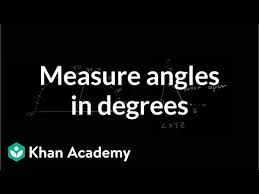 Measuring Angles In Degrees Video Angles Khan Academy