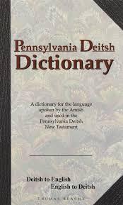 pennsylvania deitsh dictionary a dictionary for the language pennsylvania deitsh dictionary a dictionary for the language spoken by the amish and used in the pennsylvania deitsh new testament deitsh to