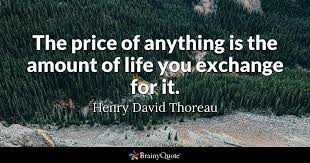 Thoreau Quotes Cool The Price Of Anything Is The Amount Of Life You Exchange For It