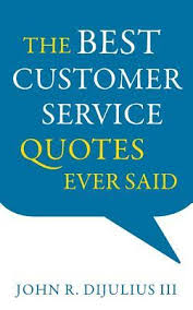 Customer Service Quotes Best The Best Customer Service Quotes Ever Said By John R DiJulius III