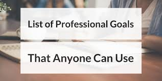 Professional Goals List List Of Professional Goals That Anyone Can Use