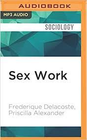 Sex Work: Frederique Delacoste, Priscilla Alexander, Suzanne Toren, Gabra  Zackman, Madison Vaughn, Lauren Fortgang, Lily Bask: 9781511398657:  Amazon.com: Books