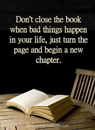 New Chapter Quotes Classy Quotes Don't Close The Book When Bad Things Happen In Your Life