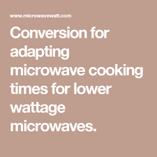 Microwave Wattage Chart Conversion For Adapting Microwave Cooking Times For Lower