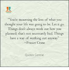 Loss Of Life Quotes Magnificent QUOTES CENTRAL You're Mourning The Loss Of What You Thought Your