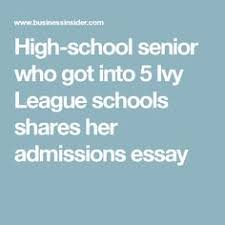 how to write a winning college application essay college info  high school senior who got into 5 ivy league schools shares her admissions essay