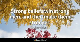 Stronger Quotes Interesting Strong Beliefs Win Strong Men And Then Make Them Stronger