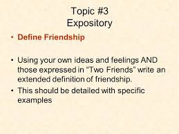 effective writing for narrative expository and persuasive essays  topic 3 expository define friendship