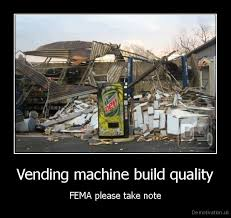 Vending Machine Jokes Interesting Vending Machine Build QualityFEMA Please Take NoteDe Motivation Us