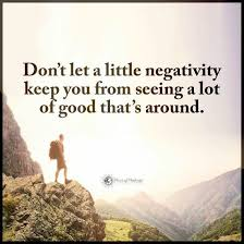 Negativity Quotes Adorable Don't Let A Little Negativity Keep You From Seeing A Lot Of Good