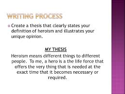 begin to think about how you want to end the essay ppt video writing process create a thesis that clearly states your definition of heroism and illustrates your unique