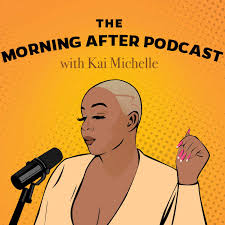 The Morning After Podcast with Kai Michelle