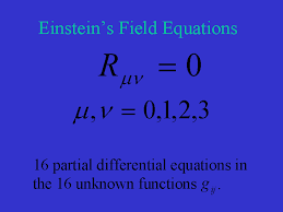 so we see that einstein s field equations are a system of 16 second order partial diffeial equations in the 16 unknown functions gij