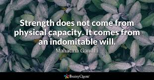 Gandhi Quotes Magnificent Strength Does Not Come From Physical Capacity It Comes From An