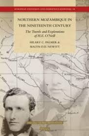 Northern Mozambique in the Nineteenth Century: The Travels and Explorations  of H.E. O'Neill : Hilary C. Palmer : 9789004293700