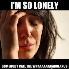 I'm so lonely Somebody call the whaaaaaaambulance - crying girl ... via Relatably.com