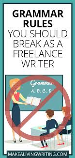 make a living writing practical help for hungry writers grammar rules you should break as a lance writer com