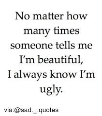 I Know I M Beautiful Quotes Best of No Matter How Many Times Someone Tells Me I'm Beautiful I Always
