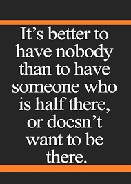 Abusive Relationship Quotes 16 Wonderful It's Better To Have Nobody Than To Have Someone Who Is Half There