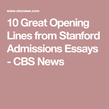 great opening lines from stanford admissions essays college  10 great opening lines from stanford admissions essays
