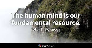 The Human Mind Is Our Fundamental Resource John F Kennedy Best Fundamental Quotes Images