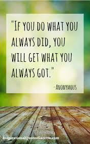 Making Changes Quotes Mesmerizing If You Do What You Always Did You Will Get What You Always Got