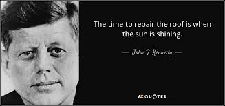 Roof Quotes Interesting John F Kennedy Quote The Time To Repair The Roof Is When The Sun