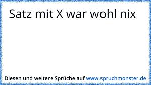 Satz Mit X War Wohl Nix Spruchmonsterde