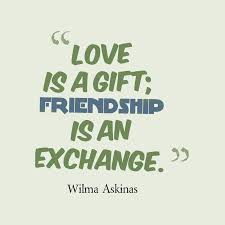 Love Is A Gift Friendship Is An Exchange Change Quote Change