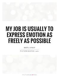 Quote Express Enchanting My Job Is Usually To Express Emotion As Freely As Possible Picture