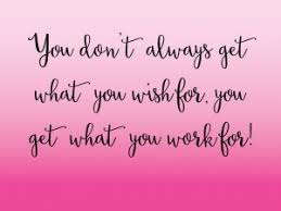 <b>Don't Wish For</b> It. Work For It. The Power of Decision and Action.