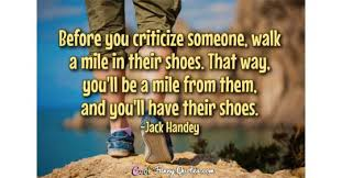Quotes About Shoes And Friendship Impressive Before You Criticize Someone Walk A Mile In Their Shoes That Way