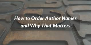 how to order author s and why that matters  how list authors of a journal article or other research paper