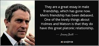 Quotes About Male Friendship Jeremy Brett quote They are a great essay in male friendship which 81