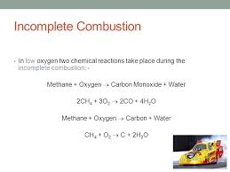11 incomplete combustion in low oxygen two chemical reactions take place during the incomplete combustion methane oxygen carbon monoxide water