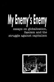 my enemy s enemy essays on globalization fascism and the my enemy s enemy essays on globalization fascism and the struggle against capitalism left wing books