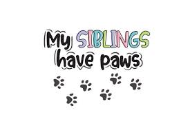 Black love paw print royalty free vector image. My Siblings Have Paws Svg Cut File By Creative Fabrica Crafts Creative Fabrica