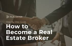 How To Become A Real Estate Broker Step By Step Guide
