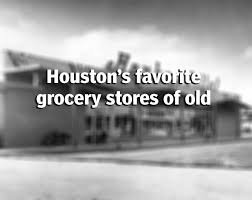 check out what some of houston s favorite grocery s looked like from the 1960 1980s