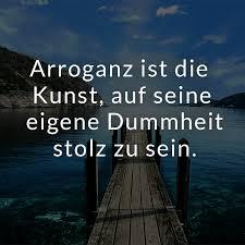 ᐅ Arroganz Ist Die Kunst Auf Seine Eigene Dummheit Stolz Zu Sein