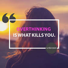 Overthinking Is What Kills You Unknown Quotes