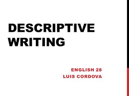 showing not telling ppt  descriptive writing english 28 luis cordova what is descriptive writing more than other type