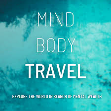 Mind. Body. Travel: Exploring the world in search of 'mental wealth'