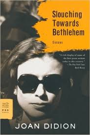 slouching towards bethlehem by joan didion the live oak review