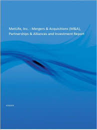 Metlife Inc Mergers Acquisitions M A Partnerships Alliances And Investment Report